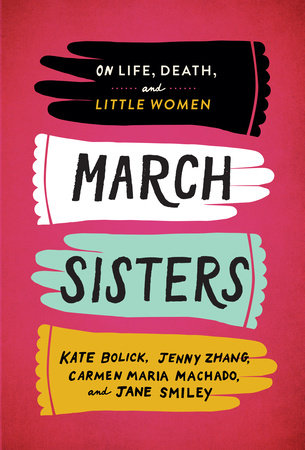 March Sisters: On Life, Death, and Little Women by Kate Bolick, Jenny Zhang, Carmen Maria Machado and Jane Smiley
