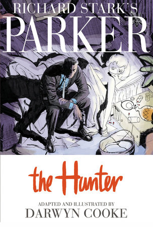 Richard Stark's Parker: The Hunter by Richard Stark and Darwyn Cooke