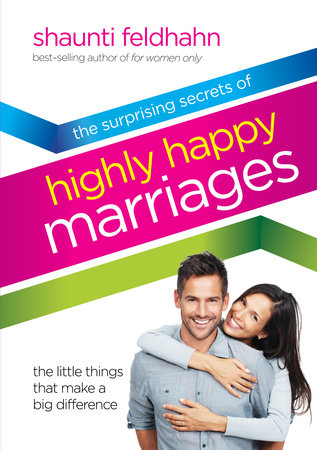 The Surprising Secrets of Highly Happy Marriages by Shaunti Feldhahn