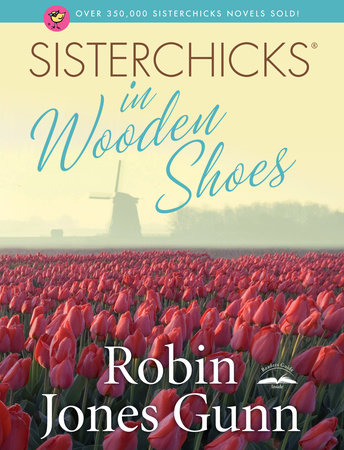 Sisterchicks in Wooden Shoes! by Robin Jones Gunn