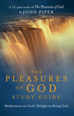 The Pleasures of God Study Guide by Desiring God