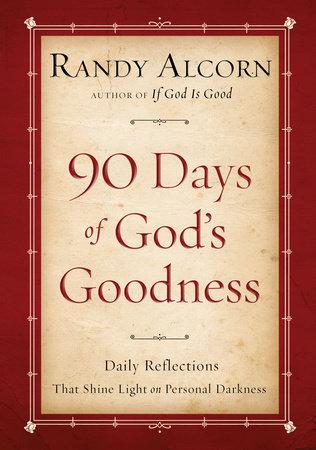 Ninety Days of God's Goodness by Randy Alcorn