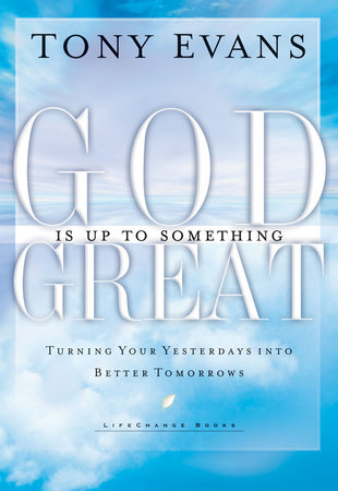 God Is Up To Something Great By Tony Evans Penguinrandomhousecom