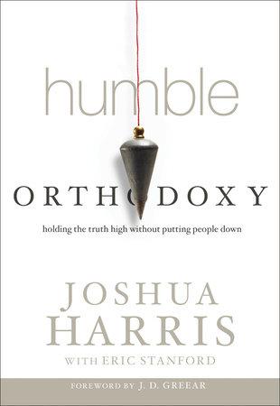 Humble Orthodoxy by Joshua Harris and J. D. Greear