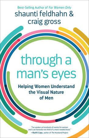 Through a Man's Eyes by Shaunti Feldhahn and Craig Gross