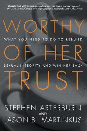 Worthy of Her Trust by Stephen Arterburn and Jason B. Martinkus