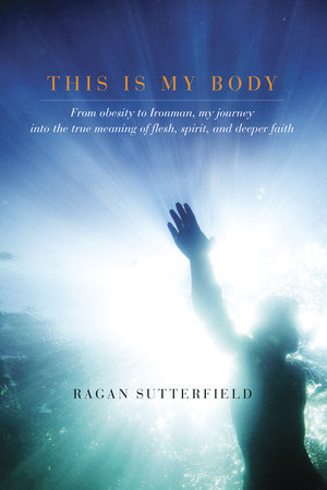 This Is My Body by Ragan Sutterfield