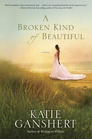 A Broken Kind of Beautiful by Katie Ganshert