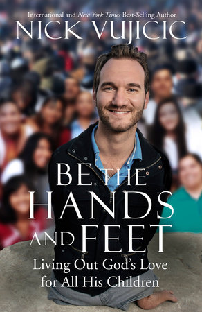 Be the Hands and Feet by Nick Vujicic
