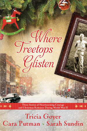 Where Treetops Glisten by Tricia Goyer, Cara Putman and Sarah Sundin