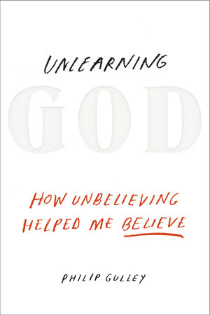 Unlearning God by Philip Gulley