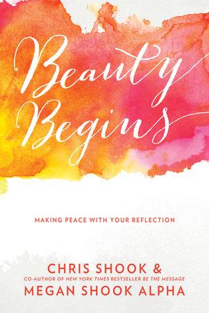 Beauty Begins by Chris Shook and Megan Shook Alpha