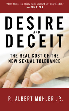 Desire and Deceit by Dr. R. Albert Mohler