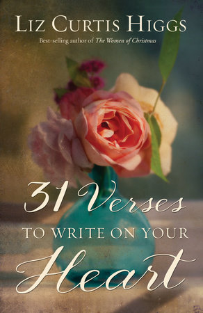 31 Verses to Write on Your Heart by Liz Curtis Higgs