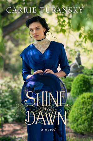 Shine Like the Dawn by Carrie Turansky