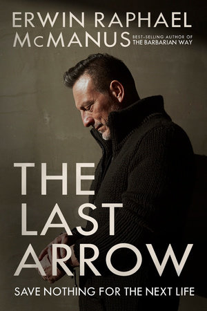 The Last Arrow by Erwin Raphael McManus