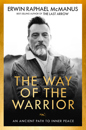 The Way of the Warrior by Erwin Raphael McManus | PenguinRandomHouse com:  Books