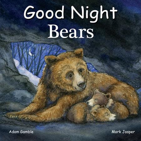Good Night Bears by Adam Gamble and Mark Jasper