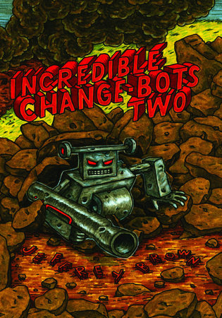 Incredible Change-Bots Two by Jeffrey Brown