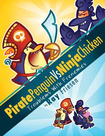 Pirate Penguin vs Ninja Chicken Volume 1: Troublems With Frenemies by Ray Friesen