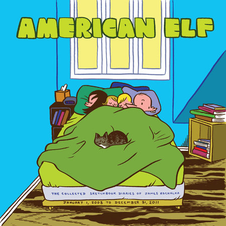 American Elf Book 4: The Collected Sketchbook Diaries of James Kochalka: January  1 2008 - December 31 2011