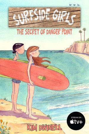 Surfside Girls: The Secret of Danger Point by Kim Dwinell