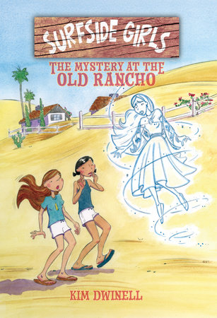 Surfside Girls: The Mystery At The Old Rancho by Kim Dwinell