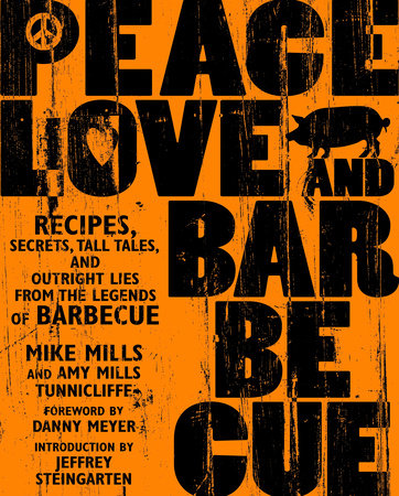 Peace, Love, & Barbecue by Mike Mills and Amy Mills Tunnicliffe