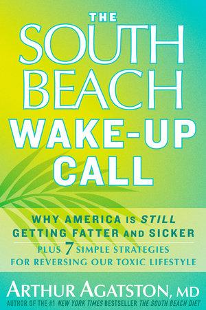 The South Beach Wake-Up Call by Arthur Agatston