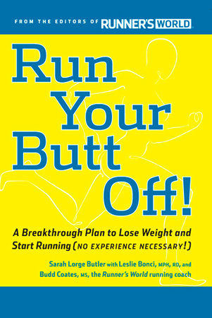 Run Your Butt Off! by Leslie Bonci and Budd Coates
