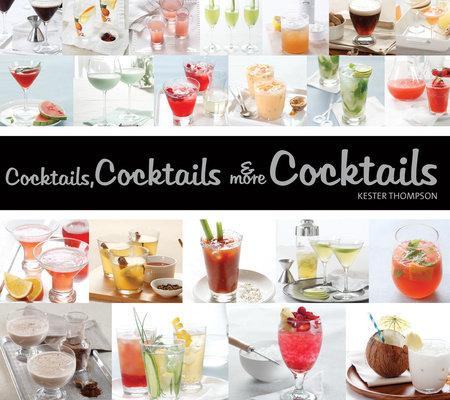 Cocktails, Cocktails & More Cocktails by Kester Thompson