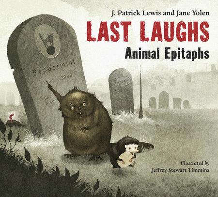 Last Laughs: Animal Epitaphs by J. Patrick Lewis and Jane Yolen
