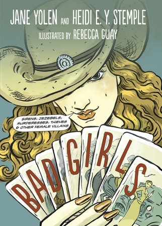 Bad Girls by Jane Yolen and Heidi E.Y. Stemple