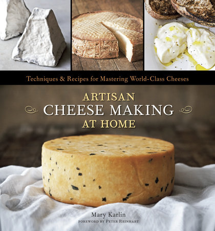 Artisan Cheese Making at Home by Mary Karlin and Ed Anderson