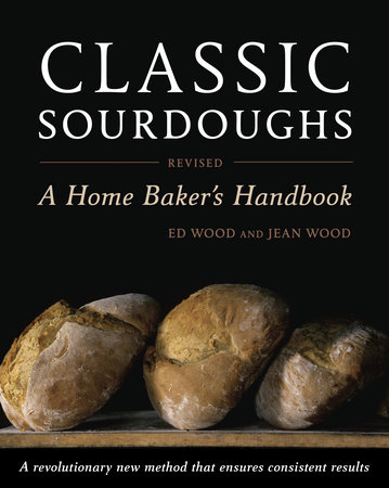 Classic Sourdoughs, Revised by Ed Wood and Jean Wood