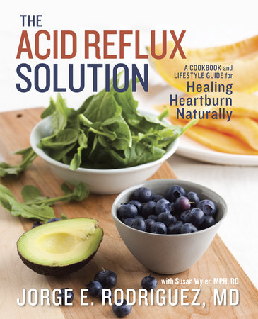 The Acid Reflux Solution by Dr. Jorge E. Rodriguez and Susan Wyler, MPH, RDN, LDN
