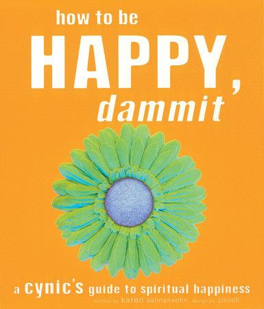 How to Be Happy, Dammit by Karen Salmansohn