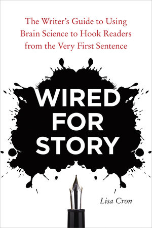 Wired for Story by Lisa Cron | PenguinRandomHouse com: Books