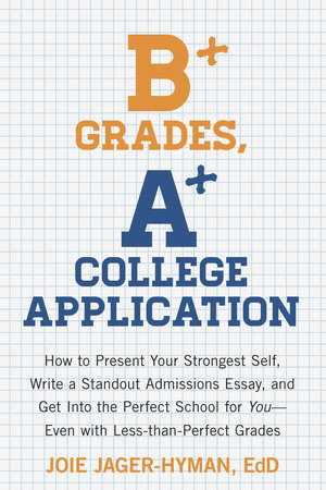 B+ Grades, A+ College Application by Joie Jager-Hyman