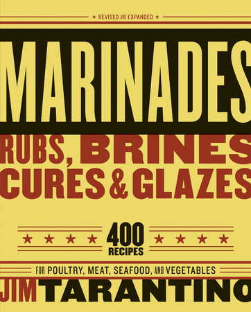 Marinades, Rubs, Brines, Cures and Glazes by Jim Tarantino