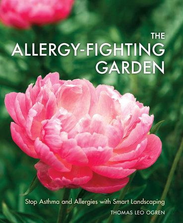 The Allergy-Fighting Garden by Thomas Leo Ogren