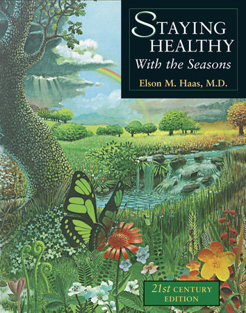 Staying Healthy with the Seasons by Elson M. Haas