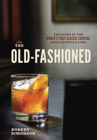 The Old-Fashioned by Robert Simonson