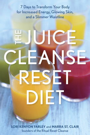 The Juice Cleanse Reset Diet by Lori Kenyon Farley and Marra St. Clair