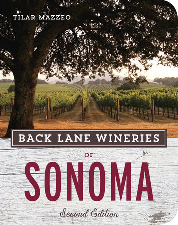 Back Lane Wineries of Sonoma by Tilar Mazzeo