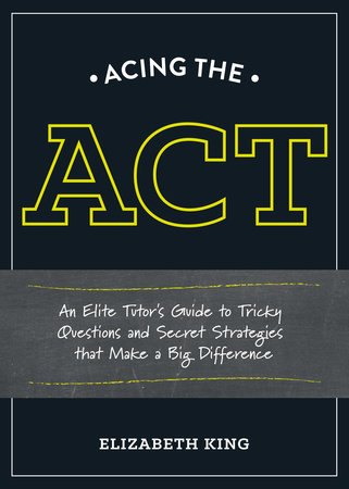Acing the ACT by Elizabeth King