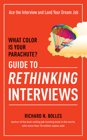 What Color Is Your Parachute? Guide to Rethinking Interviews by Richard N. Bolles