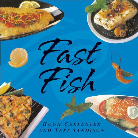 Fast Fish by Hugh Carpenter and Teri Sandison