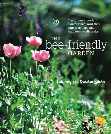 The Bee Friendly Garden By Kate Frey Gretchen Lebuhn