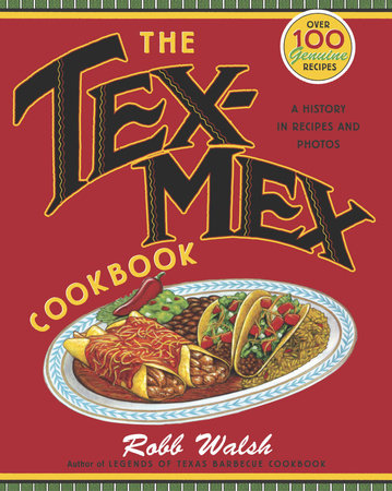 The Tex-Mex Cookbook by Robb Walsh